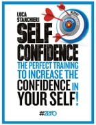Self Confidence: The perfect training to increase the CONFIDENCE in YOURSELF by Luca Stanchieri