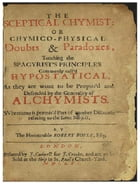 The Sceptical Chymist / or Chymico-Physical Doubts & Paradoxes. by Robert Boyle