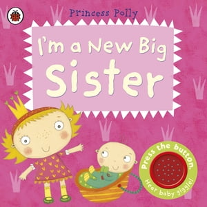 I?m a New Big Sister: A Princess Polly book