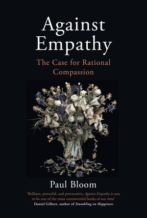 Against Empathy The Case for Rational Compassion