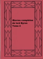 Œuvres complètes de lord Byron, Tome 2 by George Gordon Byron