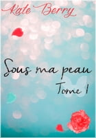 Sous Ma Peau - Tome1 by Berry Kate