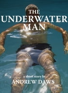 The Underwater Man: A short story