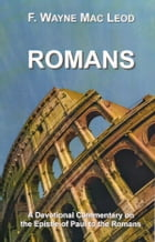 Romans: A Devotional Commentary on the Epistle of Paul to the Romans by F. Wayne Mac Leod