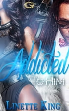 ADDICTED TO HIM by LINETTE KING