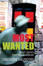 Most Wanted: Street Stories from the Caribbean by Christborne Shillingford
