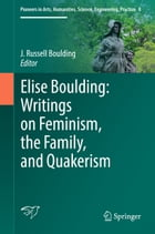 Elise Boulding: Writings on Feminism, the Family and Quakerism by J. Russell Boulding