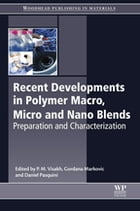 Recent Developments in Polymer Macro, Micro and Nano Blends: Preparation and Characterisation by P. M. Visakh