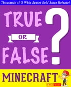 Minecraft - True or False?: Fun Facts and Trivia Tidbits Quiz Game Books by G Whiz