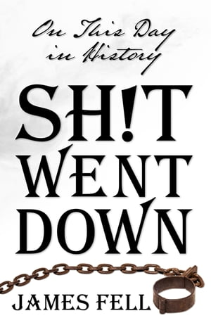 On This Day in History Sh!t Went Down by James Fell