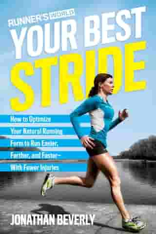 Runner's World Your Best Stride: How to Optimize Your Natural Running Form to Run Easier, Farther, and Faster--With Fewer Injuries by Jonathan Beverly