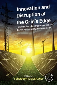 Innovation and Disruption at the Grid's Edge: How distributed energy resources are disrupting the…
