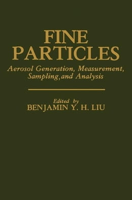 Book Fine Particles: Aerosol Generation, Measurement, Sampling, and Analysis by Liu, Benjamin Y. H.