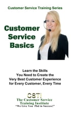 Customer Service Basics by The Customer Service Training Institute