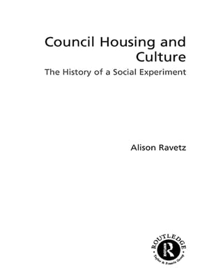 Council Housing and Culture The History of a Social Experiment