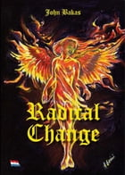Radical Change by John Bakas