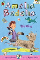 Amelia Bedelia Chapter Book #2: Amelia Bedelia Unleashed Cover Image