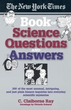 The New York Times Book of Science Questions & Answers: 200 of the best, most intriguing and just…