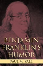 Benjamin Franklin's Humor by Paul M. Zall