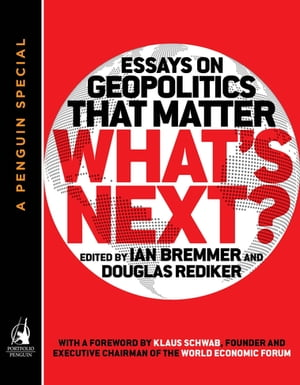 What's Next Essays on Geopolitics That Matter (A Penguin Special from Portfolio)
