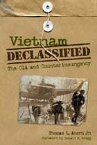 Vietnam Declassified: The CIA and Counterinsurgency by Thomas L. Ahern Jr.