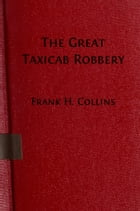 The Great Taxicab Robbery (Illustrated Edition) by James H. Collins
