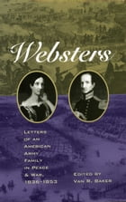 The Websters: Letters of an American Army Family in Peace and War, 1836–1853 by Van R. Baker