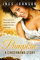 Pumpkin: a Cindermama Story by Ines Johnson