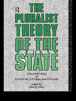 Book The Pluralist Theory of the State: Selected Writings of G.D.H. Cole, J.N. Figgis and H.J. Laski by Paul Q. Hirst