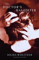 The Doctor's Daughter: A novel by the bestselling author of Hearts by Hilma Wolitzer