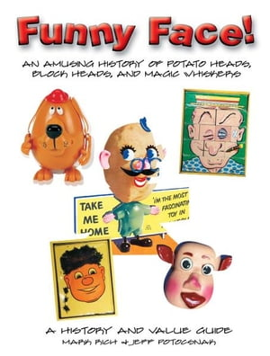 Funny Face! An Amusing History of Potato Heads,  Block Heads,  and Magic Whiskers