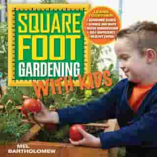 Square Foot Gardening with Kids: Learn Together: - Gardening basics - Science and math - Water conservation - Self-sufficiency - Healthy eating by Mel Bartholomew