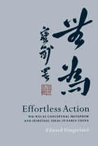 Effortless Action: Wu-wei As Conceptual Metaphor and Spiritual Ideal in Early China by Edward Slingerland