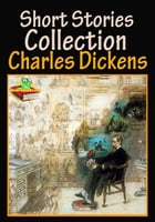 Charles Dickens, Short Stories Collection : 62 Works: (A Christmas Tree, The Child's Story, The Ghost of Art, Out of Town, Plus More!) by Charles Dickens
