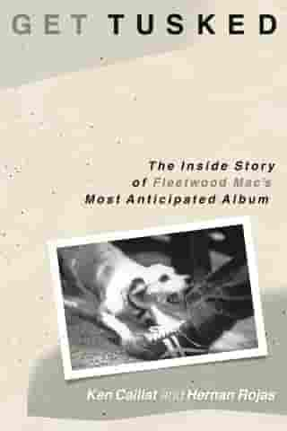 Get Tusked: The Inside Story of Fleetwood Mac's Most Anticipated Album: The Inside Story of Fleetwood Mac's Most Anticipated Album