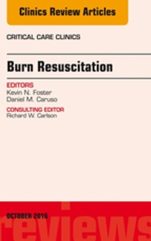 Burn Resuscitation,  An Issue of Critical Care Clinics,