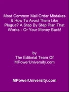 Most Common Mail Order Mistakes & How To Avoid Them Like Plague? A Step By Step Plan That Works - Or Your Money Back! by Editorial Team Of MPowerUniversity.com