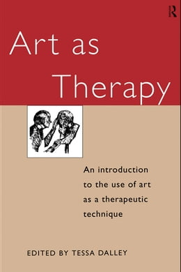 Book Art as Therapy: An Introduction to the Use of Art as a Therapeutic Technique by Dalley, Tessa