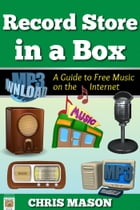 Record Store in a Box: A Guide to Free Music on the Internet by Chris Mason