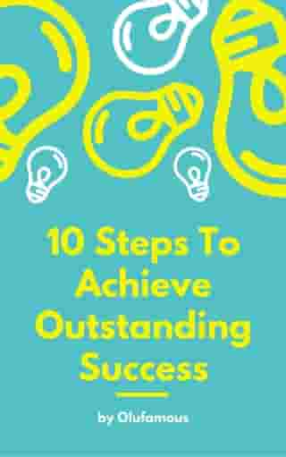 10 Steps To Achieve Outstanding Success