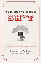 You Don't Know Sh*t: A Brilliant Miscellany of All Things Scatological by Doug Mayer