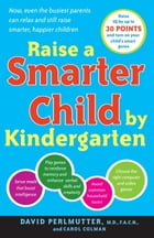Raise a Smarter Child by Kindergarten: Raise IQ by up to 30 points and turn on your child's smart genes by Carol Colman