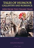 Tales Of Humour, Gallantry and Romance: New from the Italian Tales (Illustrated) by Anonymous Anonymous