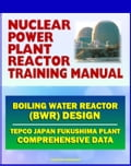Nuclear Power Plant Reactor Training Manual: Boiling Water Reactor (BWR) Design at Japan TEPCO Fukushima Plant and U.S. Plants - Comprehensive Technical Data on Systems, Components, and Operations 286c261a-634f-4daf-93cb-c35653cd7244
