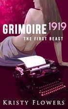 Grimoire 1919: The First Beast by Kristy Flowers