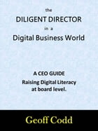 The Diligent Director in a Digital Business World by Geoff Codd