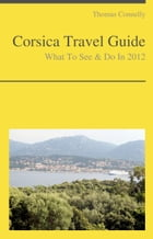 Corsica Travel Guide - What To See & Do by Thomas Connelly