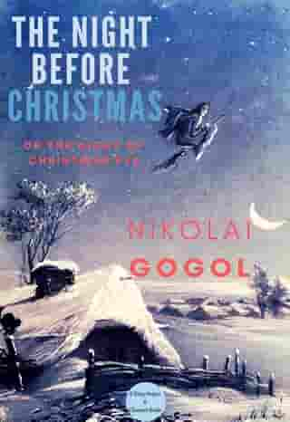 "The Night Before Christmas: ""Or The Night of Christmas Eve"" by Nikolai Gogol"