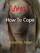 Stress - How To Cope by Amanda  Falen