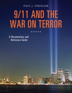 9/11 and the War on Terror: A Documentary and Reference Guide A Documentary and Reference Guide